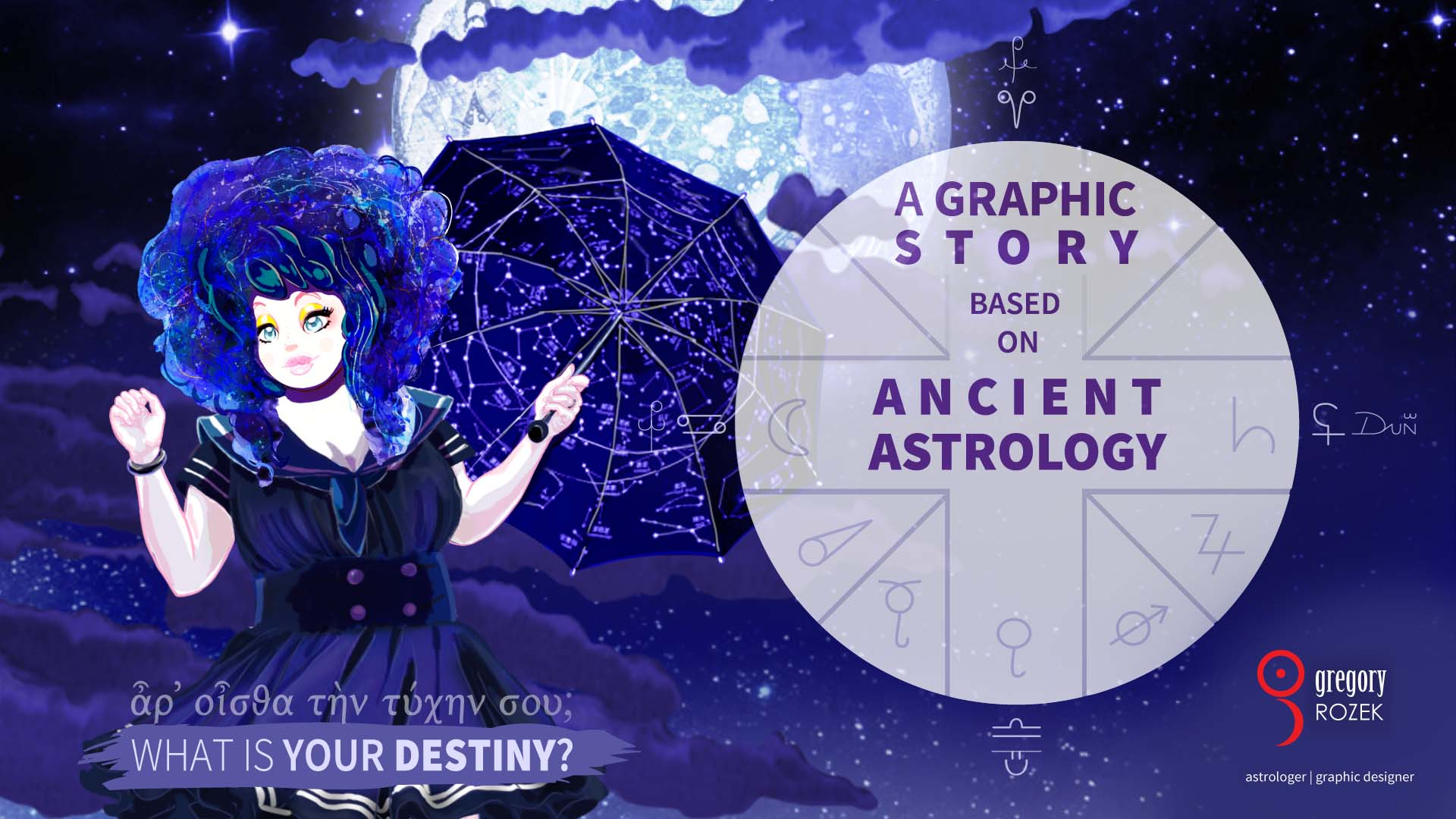 A Graphic Story Based on Ancient Astrology - by Gregory Rozek - astrologer and graphic designer: What Is Your Destiny? (Ancient Greek: ἆρ' οἶσθα τὴν τύχην σου;) [Moon, starry sky, female, girl, Selene, Luna, clouds, Full Moon, umbrella, constellations, thema mundi chart, astrological glyphs of the planets, planetary symbols meaning)
